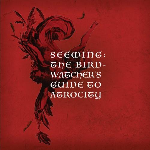 Seeming - The Birdwatcher's Guide to Atrocity
