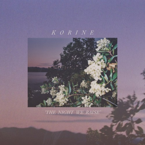Korine - The Night We Raise