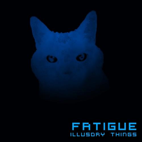 Fatigue - Illusory Things