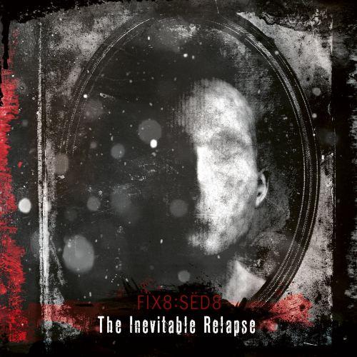 Fix8:Sed8 - The Inevitable Relapse